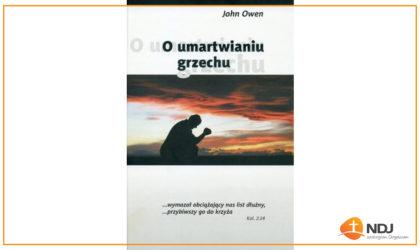 """John Owen, """"O umartwianiu grzechu"""". Recenzja."""