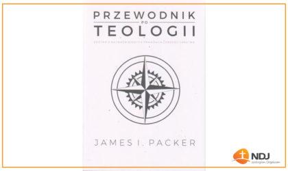 """Recenzja: """"Przewodnik po teologii"""" J. I. Packera"""