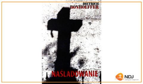 """Chrześcijańska klasyka: """"Naśladowanie"""" Dietricha Bonhoeffera"""